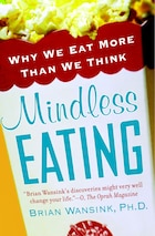 Mindless Eating: Why We Eat More Than We Think