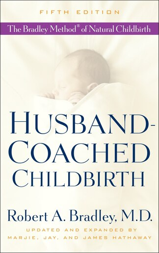 Husband-coached Childbirth (fifth Edition): The Bradley Method Of Natural Childbirth by Robert A. Bradley