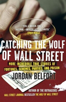 Book Catching The Wolf Of Wall Street: More Incredible True Stories Of Fortunes, Schemes, Parties, And… by Jordan Belfort