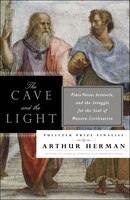 The Cave And The Light: Plato Versus Aristotle, And The Struggle For The Soul Of Western…