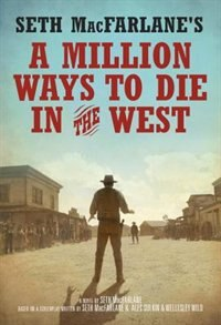 Book Seth Macfarlane's A Million Ways To Die In The West: A Novel by Seth Macfarlane