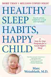 Healthy Sleep Habits, Happy Child, 4th Edition: A Step-by-step Program For A Good Night's Sleep by Marc Weissbluth
