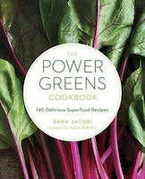 The Power Greens Cookbook: 140 Delicious Superfood Recipes