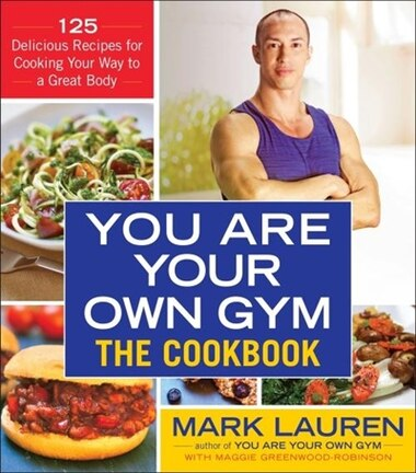 You are your own gym the cookbook 125 delicious recipes for you are your own gym the cookbook 125 delicious recipes for cooking your way forumfinder Image collections