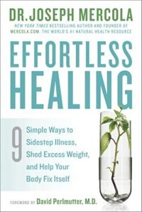 Effortless Healing: 9 Simple Ways To Sidestep Illness, Shed Excess Weight, And Help Your Body Fix…