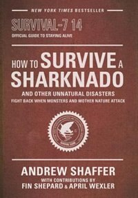 Book How To Survive A Sharknado And Other Unnatural Disasters: Fight Back When Monsters And Mother… by Andrew Shaffer