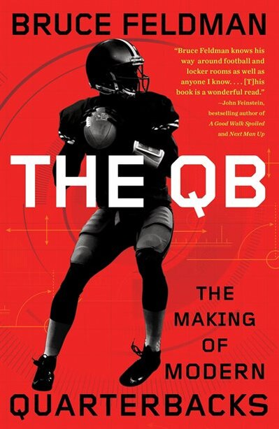 The Qb: The Making Of Modern Quarterbacks by Bruce Feldman