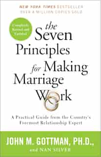 The Seven Principles For Making Marriage Work: A Practical Guide From The Country's Foremost Relationship Expert by John Gottman
