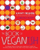 Book The Book Of Veganish: The Ultimate Guide To Easing Into A Plant-based, Cruelty-free, Awesomely… by Kathy Freston