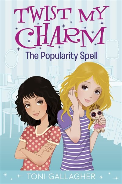 Twist My Charm: The Popularity Spell by Toni Gallagher