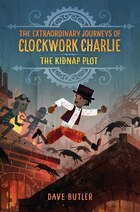 The Kidnap Plot (the Extraordinary Journeys Of Clockwork Charlie)
