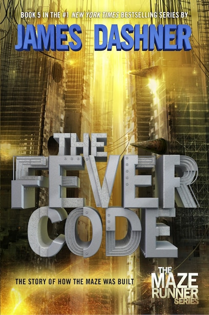 The Fever Code (maze Runner, Book Five; Prequel): Book Five; Prequel by James Dashner
