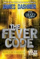 The Fever Code (maze Runner, Book Five; Prequel): Book Five; Prequel