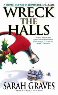 Wreck the Halls: A Home Repair Is Homicide Mystery by Sarah Graves