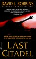 Last Citadel: A Novel of the Battle of Kursk by David L. Robbins