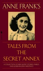 Anne Frank's Tales From The Secret Annex: A Collection Of Her Short Stories, Fables, And Lesser…