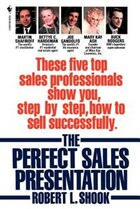 The Perfect Sales Presentation: These Five Top Sales Professionals Show You, Step By Step, How To…