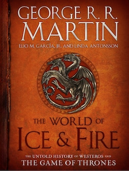 Book The World Of Ice & Fire: The Untold History Of Westeros And The Game Of Thrones by George R. R. Martin