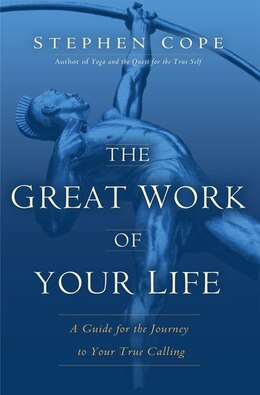Book The Great Work Of Your Life: A Guide For The Journey To Your True Calling by Stephen Cope