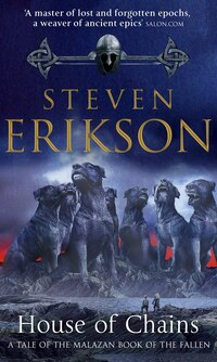 House Of Chains (malazan Book 4): A Tale of the Malazan Book of the Fallen, #4