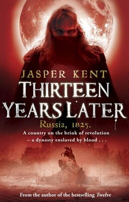 Book Thirteen Years Later: Russia, 1825. by Jasper Kent