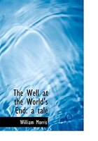 The Well at the World's End: a tale (Large Print Edition)
