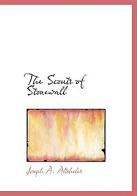 The Scouts of Stonewall (Large Print Edition) by Joseph A. Altsheler