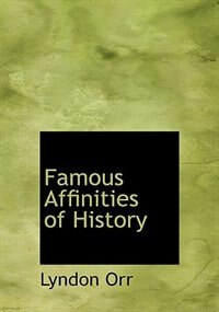 Famous Affinities of History (Large Print Edition) by Lyndon Orr