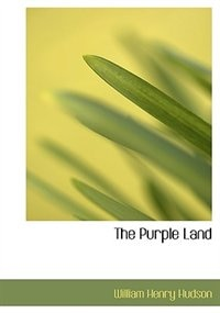 The Purple Land (Large Print Edition) by William Henry Hudson