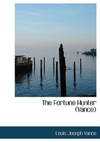 The Fortune Hunter (Vance) (Large Print Edition) by Louis Joseph Vance