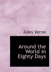Around the World in Eighty Days (Large Print Edition) by JULES VERNE