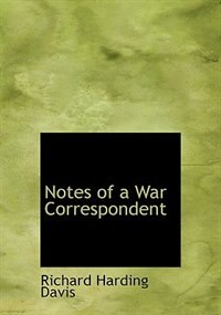 Book Notes of a War Correspondent (Large Print Edition) by Richard Harding Davis