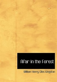 Afar in the Forest (Large Print Edition) by William Henry Giles Kingston