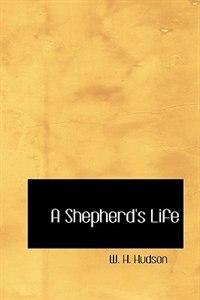 A Shepherd's Life by W. H. Hudson
