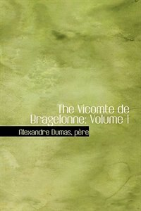 The Vicomte de Bragelonne: Volume 1