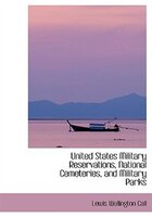 United States Military Reservations, National Cemeteries, and Military Parks (Large Print Edition)