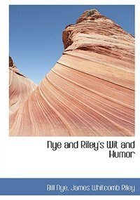 Book Nye and Riley's Wit and Humor (Large Print Edition) by James Whitcomb Riley Bill Nye