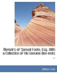 Memoirs of Samuel Foote, Esq.: With a Collection of His Genuine Bon-mots ... (Large Print Edition)