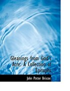 Gleanings from God's Acre: A Collection of Epitaphs (Large Print Edition)