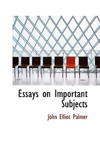 Book Essays on Important Subjects by John Elliot Palmer