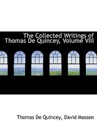The Collected Writings of Thomas De Quincey, Volume VIII (Large Print Edition)