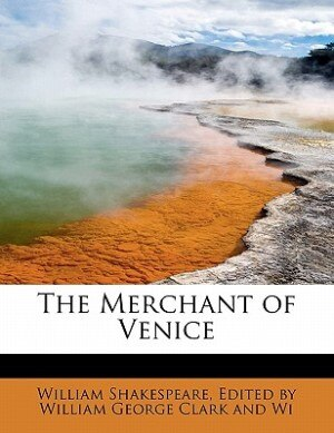 The Merchant Of Venice by Edited by William George Cl Shakespeare