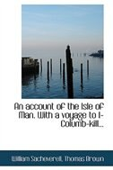 An account of the Isle of Man. With a voyage to I-Columb-kill...