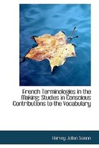 French Terminologies in the Making: Studies in Conscious Contributions to the Vocabulary