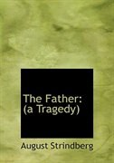 The Father: (a Tragedy) (Large Print Edition) by August Strindberg