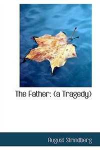 The Father: (a Tragedy) by August Strindberg