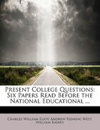 Present College Questions: Six Papers Read Before The National Educational ...