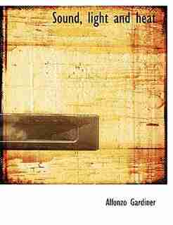 Sound, light and heat (Large Print Edition) by Alfonzo Gardiner