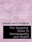 The Stepping-Stone to Homoeopathy and Health (Large Print Edition)