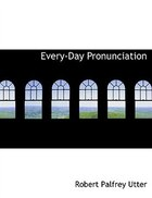 Every-Day Pronunciation (Large Print Edition)